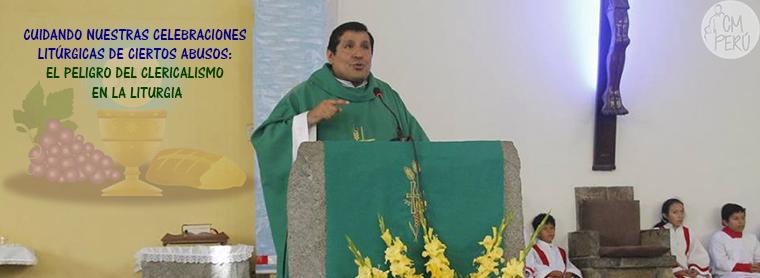 CUIDANDO NUESTRAS CELEBRACIONES LITÚRGICAS DE CIERTOS ABUSOS: EL PELIGRO DEL CLERICALISMO EN LA LITURGIA